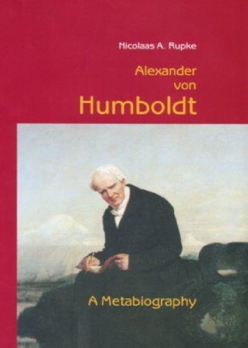 Alexander Von Humboldt: A Metabiography: Rupke, Nicolaas a