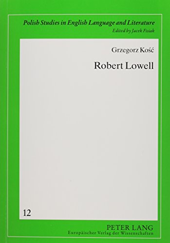 9780820476964: Robert Lowell: Uncomfortable Epigone Of The Grands Maitres (Polish Studies in English Language and Literature, V. 12)