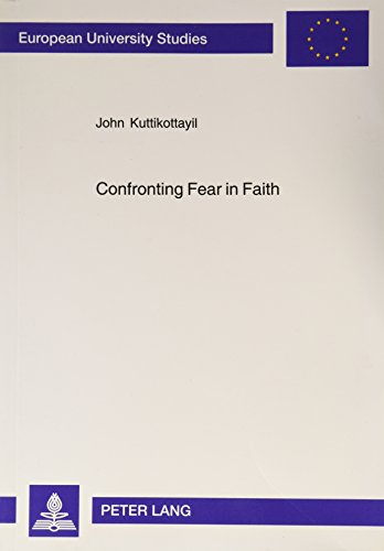 Confronting Fear in Faith: A Psycho-Pastoral Approach: John Kuttikottayil