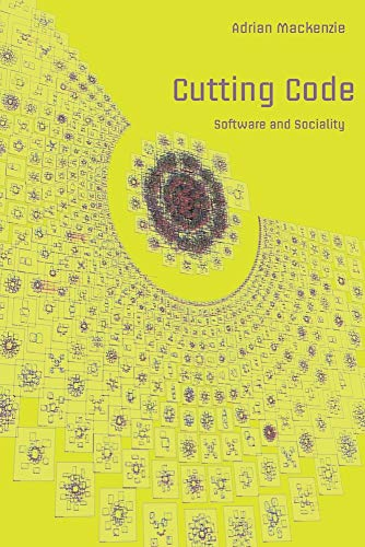 Cutting Code: Software and Sociality (Digital Formations): Adrian MacKenzie