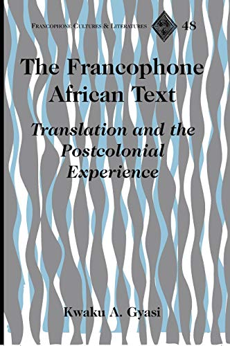 The Francophone African Text: Translation and the Postcolonial Experience (Francophone Cultures &...