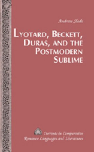 9780820478623: Lyotard, Beckett, Duras, and the Postmodern Sublime (Currents in Comparative Romance Languages and Literatures)