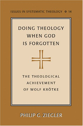 9780820478746: Doing Theology When God is Forgotten: The Theological Achievement of Wolf Krötke (Issues in Systematic Theology)
