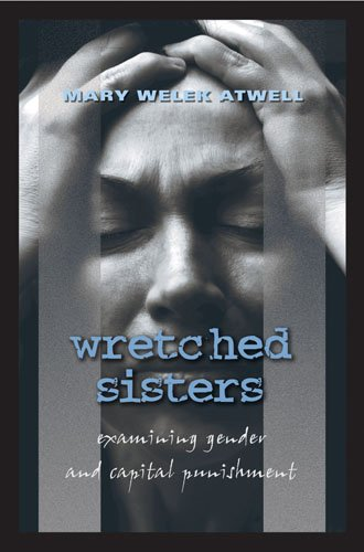 9780820478838: Wretched Sisters: Examining Gender and Capital Punishment (Studies in Crime and Punishment)
