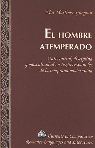9780820478982: El Hombre Atemperado: Autocontrol, Disciplina y Masculinidad En Textos Espanoles de La Temprana Modernidad = El Hombre Atemperado (Currents in Comparative Romance Languages & Literatures)