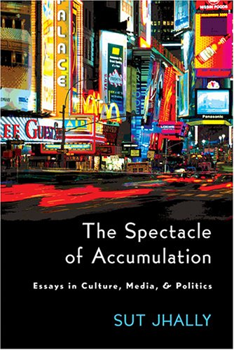 9780820479040: The Spectacle of Accumulation: Essays in Culture, Media, and Politics