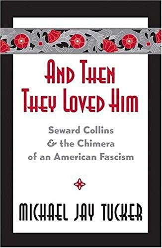 9780820479101: And Then They Loved Him: Seward Collins and the Chimera of an American Fascism