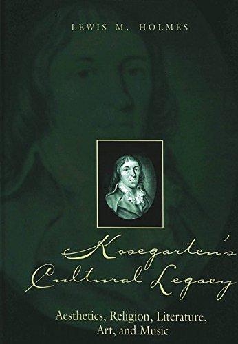Kosegarten s Cultural Legacy: Aesthetics, Religion, Literature, Art, and Music (Hardback): Lewis M....