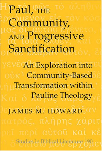 Paul, the Community, and Progressive Sanctification: An Exploration into Community-based ...