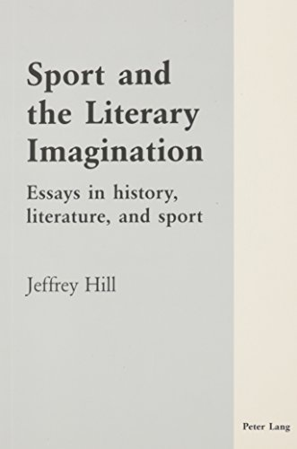 Sport and the Literary Imagination: Essays in History, Literature, and Sport: Hill, Jeffrey