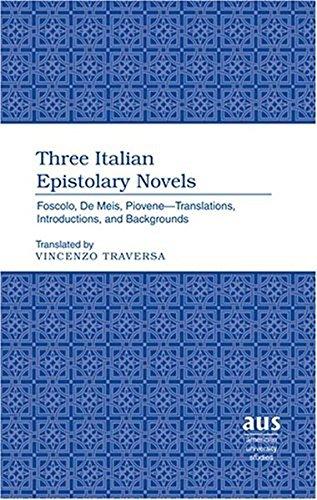 9780820481012: Three Italian Epistolary Novels: Foscolo, De Meis, Piovene – Translations, Introductions, and Backgrounds (American University Studies)