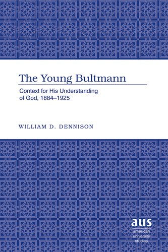 Young Bultmann: Context for His Understanding of God, 1884-1925 (Hardback): William D. Dennison