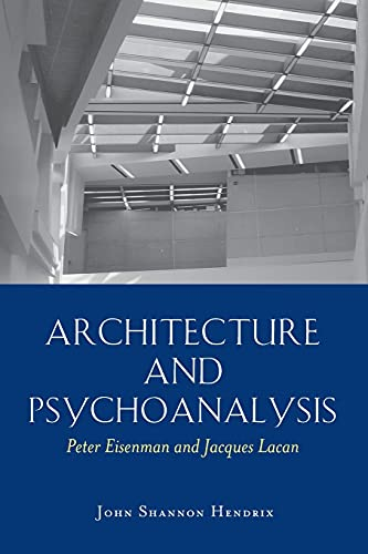 9780820481715: Architecture and Psychoanalysis: Peter Eisenman and Jacques Lacan