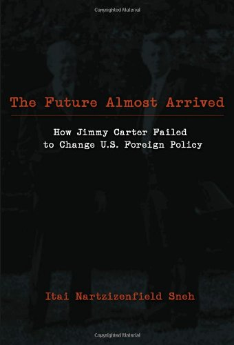 9780820481852: The Future Almost Arrived: How Jimmy Carter Failed to Change U.S. Foreign Policy (Studies in International Relations)