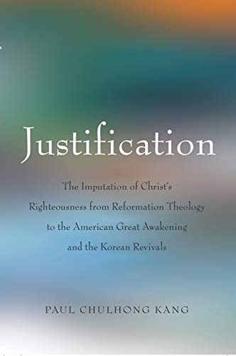 Justification: The Imputation of Christ s Righteousness from Reformation Theology to the American ...
