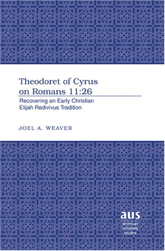 9780820486086: Theodoret of Cyrus on Romans 11:26: Recovering an Early Christian Elijah Redivivus Tradition (American University Studies, Series 7, Theology and Religion)