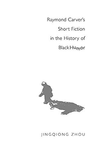 9780820486208: Raymond Carver's Short Fiction in the History of Black Humor