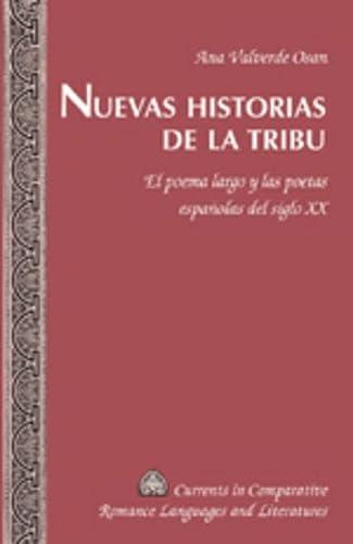 9780820486642: Nuevas historias de la tribu: El poema largo y las poetas españolas del siglo XX (Currents in Comparative Romance Languages and Literatures) (Spanish Edition)
