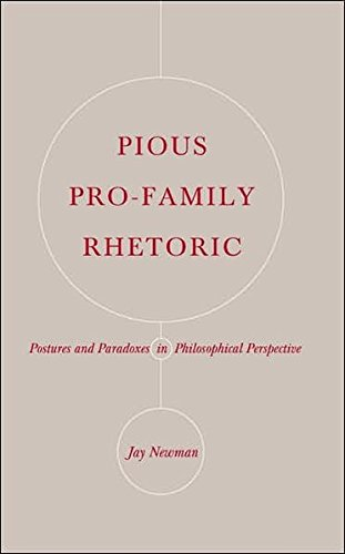 Pious Pro-Family Rhetoric: Postures and Paradoxes in Philosophical Perspective: Jay Newman