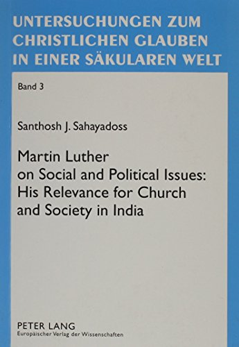 9780820487205: Martin Luther on Social and Political Issues: His Relevance for Church and Society in India (Untersuchungen Zum Christlichen Glauben in Einer Säkularen Welt)