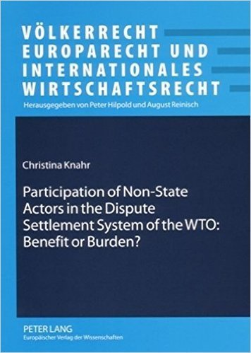 9780820487502: Participation of Non-state Actors in the Dispute Settlement System of the Wto: Benefit or Burden (Völkerrecht, Europarecht Und Internationales Wirtschaftsrecht)