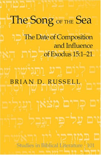 The Song of the Sea: The Date of Composition and Influence of Exodus 15:1-21 (Studies in Biblical ...