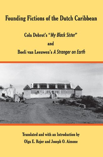 "9780820488196: Founding Fictions of the Dutch Caribbean: Cola Debrot's «My Black Sister» and Boeli van Leeuwen's ""A Stranger on Earth"