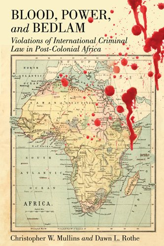 9780820488424: Blood, Power and Bedlam: Violations of International Criminal Law in Post-Colonial Africa (New Perspectives in Criminology and Criminal Justice)