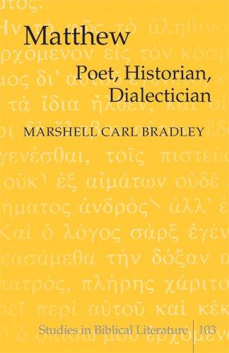 Matthew: Poet, Historian, Dialectician (Studies in Biblical Literature): Bradley, Marshell Carl
