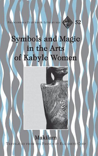 9780820488707: Symbols and Magic in the Arts of Kabyle Women: Translated from the French by Elizabeth Corp (Francophone Cultures and Literatures)