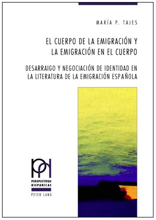 9780820489056: El Cuerpo De La Emigracion Y La Emigracion Del Cuerpo: Desarraigo Y Negociacion De Identidad En La Literatura De La Emigracion Espanola