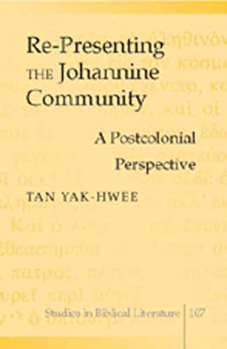9780820497334: Re-Presenting the Johannine Community: A Postcolonial Perspective (Studies in Biblical Literature)