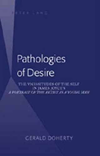 9780820497358: Pathologies of Desire: The Vicissitudes of the Self in James Joyce's a Portrait of the Artist As a Young Man