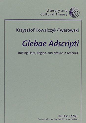 Glebae Adscripti: Troping Place, Region, And Nature: Kowalczyk-twarowski Krzysztof
