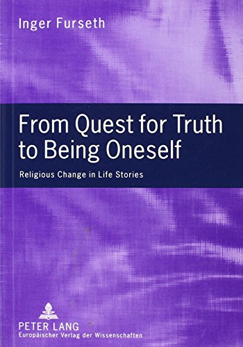 From Quest for Truth to Being Oneself: Religious Change in Life Stories (0820499447) by Inger Furseth