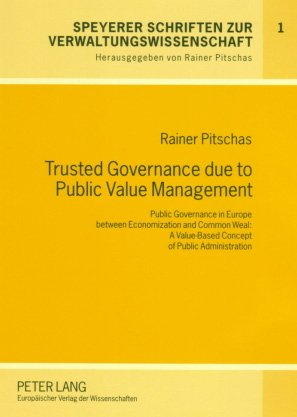9780820499475: Trusted Governance Due to Public Value Management: Public Governance in Europe Between Economization and Common Weal: a Value-based Concept of Public ... Schriften Zur Verwaltungswissenschaft)
