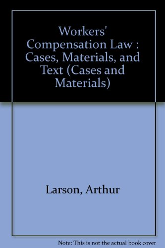 Workers' Compensation Law : Cases, Materials, and Text (Cases and Materials): Larson, Arthur