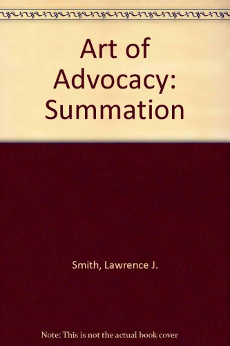 Art of Advocacy: Summation: Smith, Lawrence J.