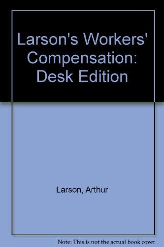 9780820513478: Larson's Workers' Compensation: Desk Edition
