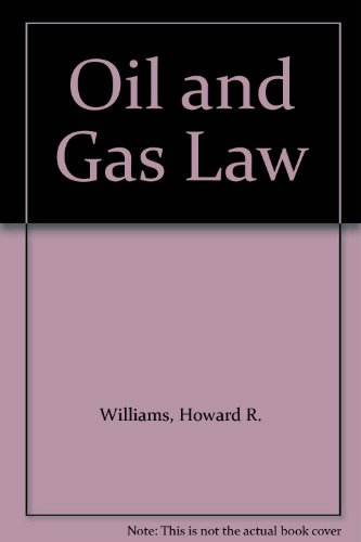 Oil and Gas Law (0820521485) by Williams, Howard R.; Meyers, Charles J.