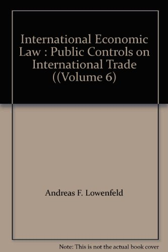 9780820528267: International Economic Law : Public Controls on International Trade ((Volume 6)