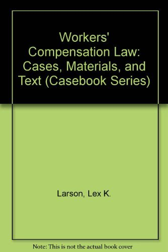 Workers' Compensation Law: Cases, Materials, and Text: Larson, Lex K.;