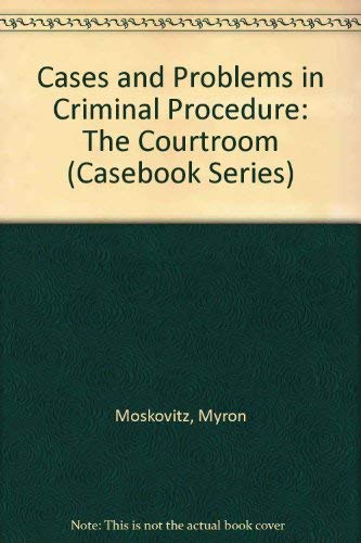 9780820531168: Cases and Problems in Criminal Procedure: The Courtroom (Casebook Series)