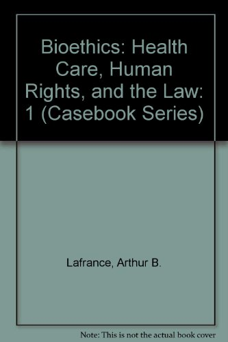 9780820540726: Bioethics: Health Care, Human Rights, and the Law (Casebook Series)