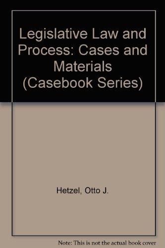 Legislative Law and Process: Cases and Materials: Otto J. Hetzel, Michael E. Libonati, Robert F. ...