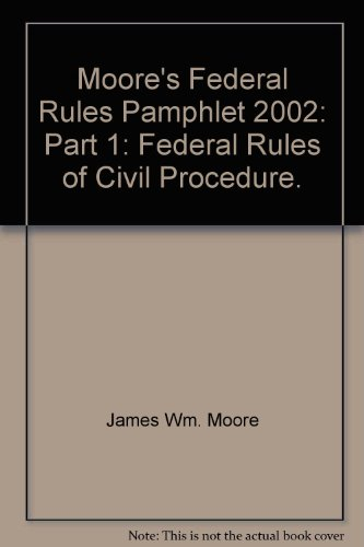 Moore's Federal Rules Pamphlet 2002: Part 1: