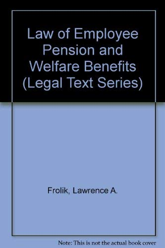 9780820553047: Law of Employee Pension and Welfare Benefits (Legal Text Series)