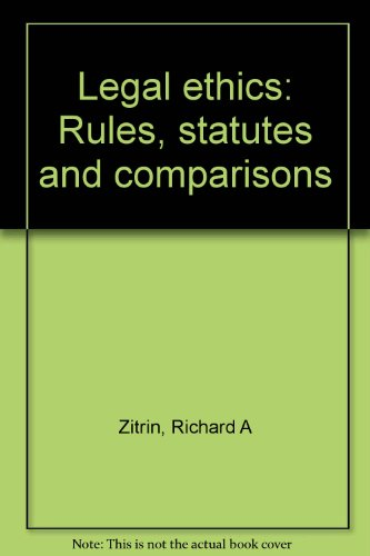 Legal ethics: Rules, statutes and comparisons: Zitrin, Richard A