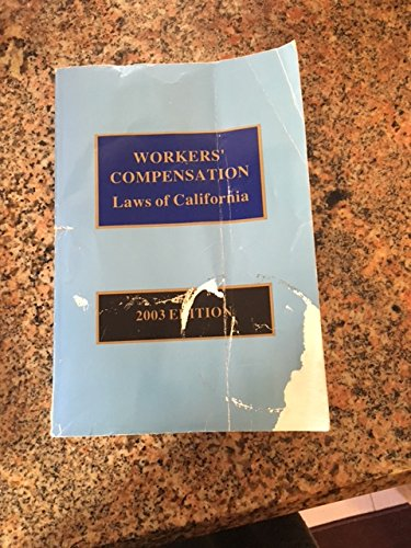 Workers' Compensation Laws of California 2003 Edition: Unknown