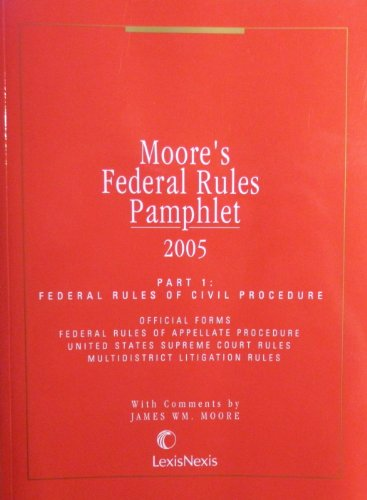 Moore's Federal Rules Pamphlet - 2005 (Part: Lexis Nexis